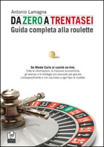 Da zero a trentasei. Guida completa alla roulette - Antonio Lamagna   Thecosgala.com