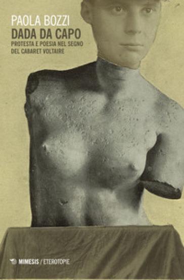 Dada da capo. Protesta e poesia nel segno del Cabaret Voltaire - Paola Bozzi   Thecosgala.com