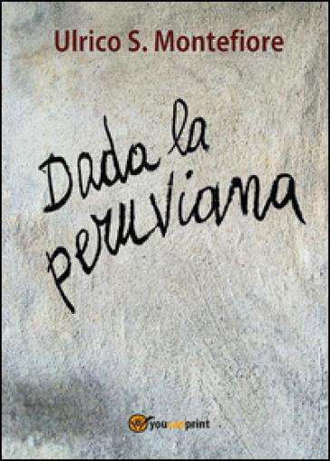 Dada la peruviana - Ulrico S. Montefiore  