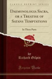 Daemonologia Sacra, or a Treatise of Satans Temptations