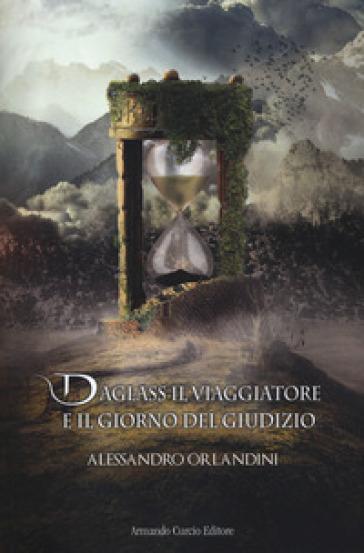 Daglass il viaggiatore e il giorno del giudizio - Alessandro Orlandini |