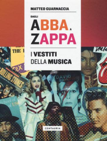 Dagli Abba a Zappa. I vestiti della musica - Matteo Guarnaccia | Jonathanterrington.com