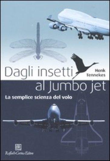 Dagli insetti al Jumbo Jet. La semplice scienza del volo - Henk Tennekes |