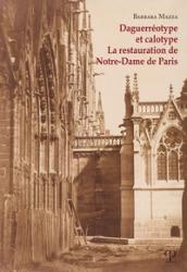 Daguerréotype et calotype. La restauration de Notre-Dame de Paris - Barbara Mazza