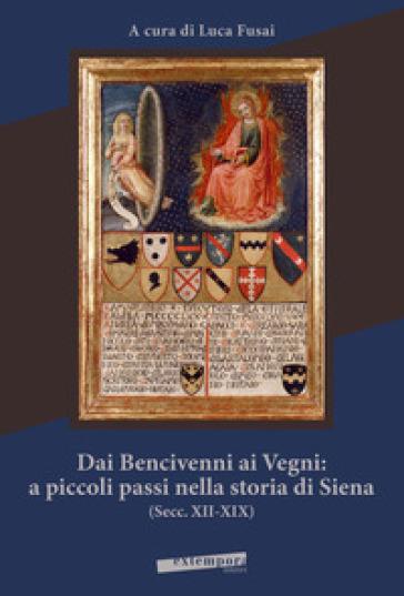 Dai Bencivenni ai Vegni: a piccoli passi nella storia di Siena (secc. XII-XIX) - L. Fusai |