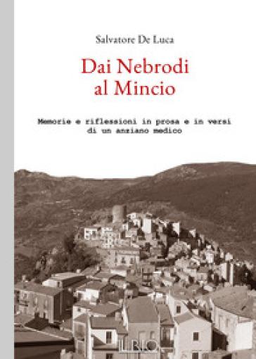 Dai Nebrodi al Mincio. Memorie e riflessioni in prosa e in versi di un anziano medico - Salvatore De Luca |
