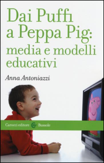 Dai Puffi a Peppa Pig: media e modelli educativi - Anna Antoniazzi | Thecosgala.com