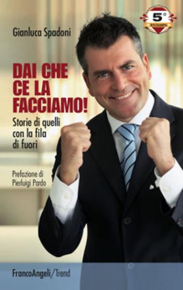 Dai che ce la facciamo! Storie di quelli con la fila di fuori - Gianluca Spadoni | Ericsfund.org