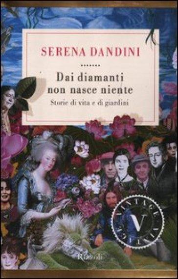 Dai diamanti non nasce niente. Storie di vita e di giardini - Serena Dandini |
