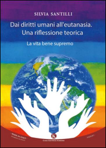 Dai diritti umani al diritto all'eutanasia. Una riflessione teorica - Silvia Santilli |