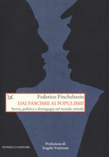 Dai fascismi ai populismi. Storia, politica e demagogia nel mondo attuale - Federico Finchenstein | Rochesterscifianimecon.com