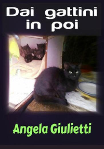 Dai gattini in poi - Angela Giulietti  