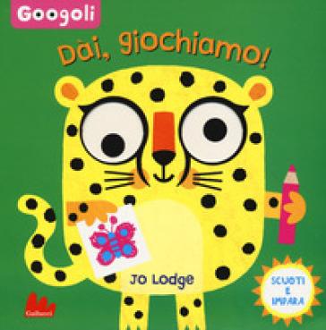 Dai, giochiamo! Googoli. Scuoti e impara. Ediz. a colori - Jo Lodge   Thecosgala.com