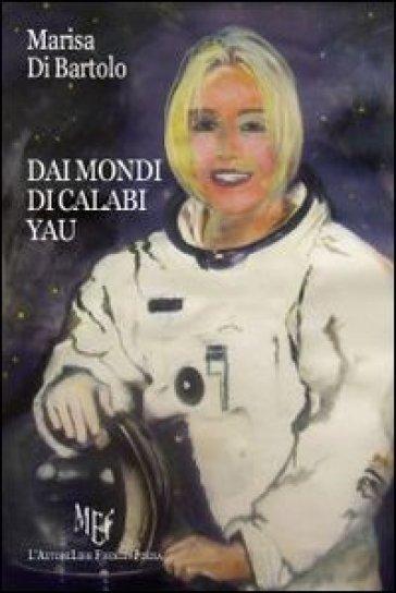 Dai mondi di Calabi Yau - Marisa Di Bartolo |
