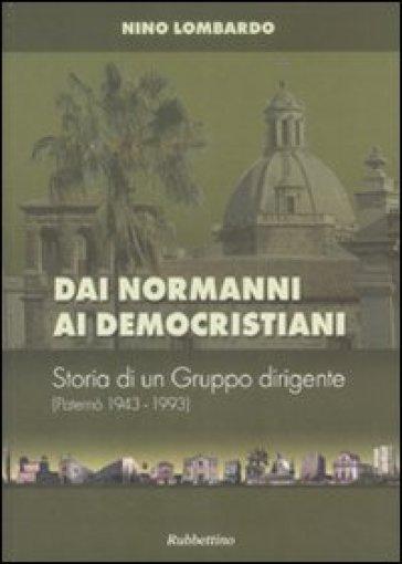 Dai normanni ai democristiani. Storia di un gruppo dirigente (Paternò 1943-1993) - Nino Lombardo |