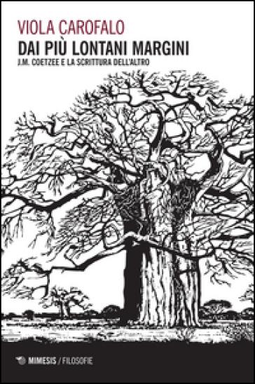 Dai più lontani margini. J. M. Coetzee e la scrittura dell'altro - Viola Carofalo | Thecosgala.com