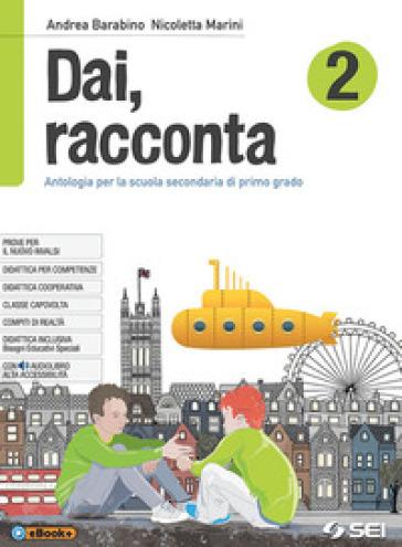 Dai, racconta. Per la Scuola media. Con ebook. Con espansione online. 2. - Andrea Barabino pdf epub