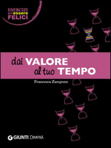 Dai valore al tuo tempo - Francesca Zampone |