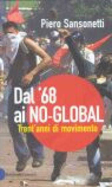 Dal '68 ai no-global. Trent'anni di movimento - Piero Sansonetti |