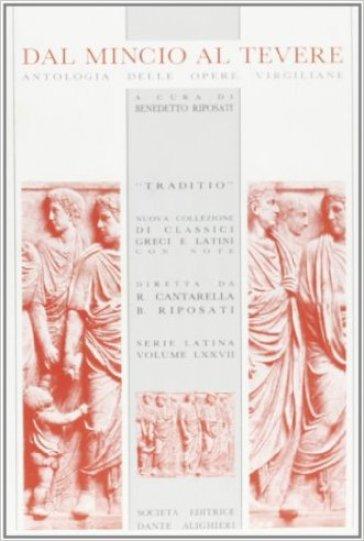 Dal Mincio al Tevere. Antologia da Bucoliche, Georgiche, Eneide. Per i Licei e gli Ist. Magistrali - Publio Virgilio Marone |