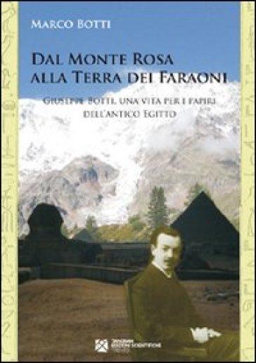Dal Monte Rosa alla terra dei faraoni. Giuseppe Botti, una vita per i papiri dell'antico Egitto - Marco Botti | Kritjur.org