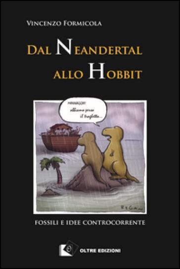 Dal Neandertal allo Hobbit. Fossili e idee controcorrente - Vincenzo Formicola | Rochesterscifianimecon.com