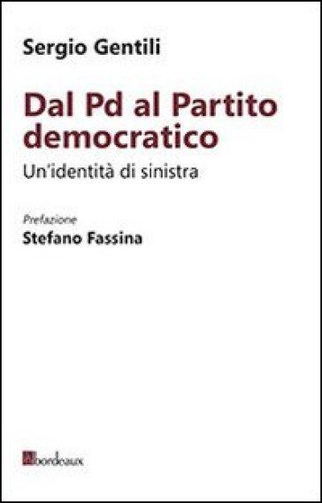 Dal PD al Partito Democratico. Un'identità necessaria - Sergio Gentili |