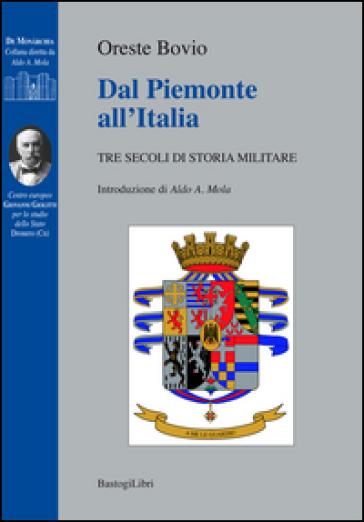 Dal Piemonte all'Italia. Tre secoli di storia militare - Oreste Bovio | Ericsfund.org