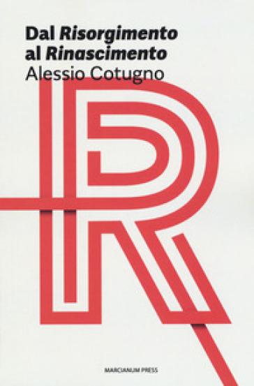 Dal «Risorgimento» al «Rinascimento» - Alessio Cotugno  