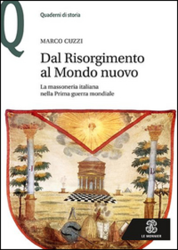 Dal Risorgimento al Mondo Nuovo. La massoneria italiana nella prima guerra mondiale - Marco Cuzzi | Rochesterscifianimecon.com