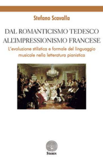 Dal Romanticismo tedesco all'Impressionismo francese. L'evoluzione stilistica e formale del linguaggio musicale nella letteratura pianistica - Stefano Scavalla | Thecosgala.com