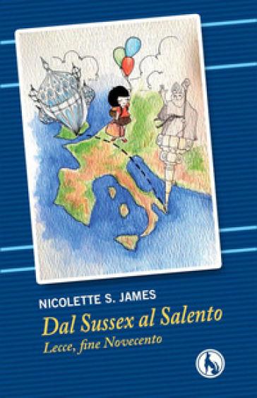 Dal Sussex al Salento. Lecce, fine Novecento. Ediz. italiana e inglese - Nicolette S. James | Kritjur.org