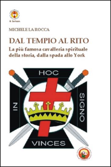 Dal Tempio al Rito. La più famosa cavalleria spirituale della storia, dalla spada allo York - Michele La Rocca | Thecosgala.com