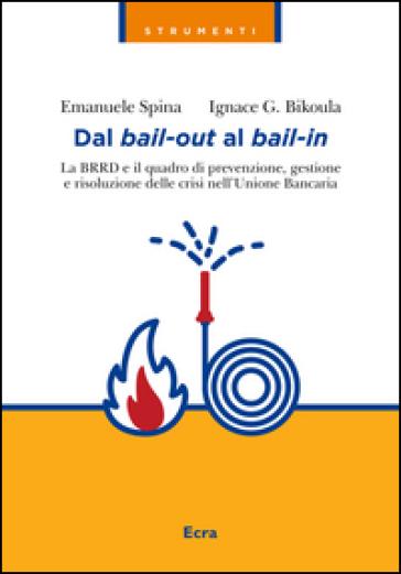 Dal bail-out al bail-in. La BRRD e il quadro di prevenzione, gestione e risoluzione delle crisi nell'Unione Bancaria - Emanuele Spina | Thecosgala.com