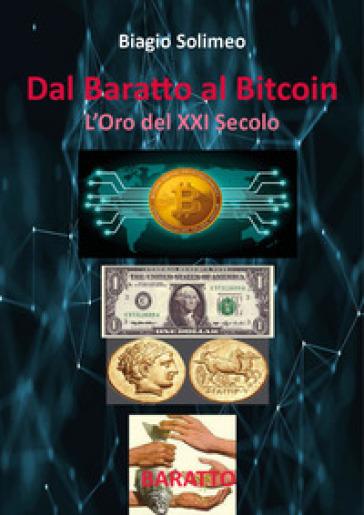 Dal baratto al bitcoin. L'oro del XXI secolo - Biagio Solimeo pdf epub