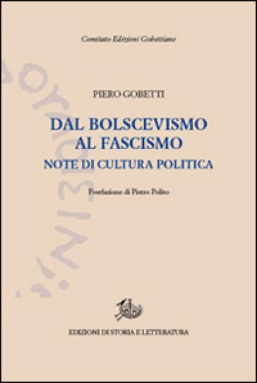 Dal bolscevismo al fascismo. Note di cultura politica - Piero Gobetti |