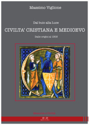 Dal buio alla luce. Civiltà cristiana e Medioevo. Dalle origini al 1303 - Massimo Viglione pdf epub