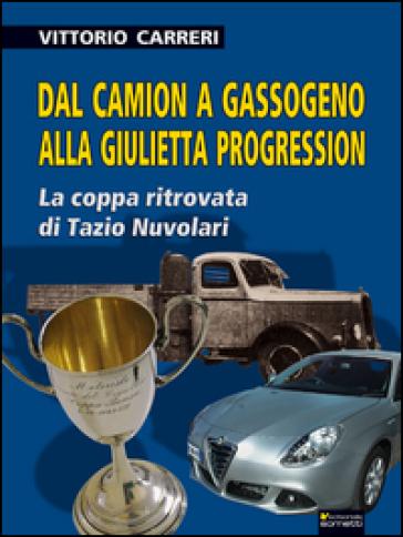Dal camion a gassogeno alla Giulietta progression. La coppa ritrovata di Tazio Nuvolari - Vittorio Carreri | Rochesterscifianimecon.com