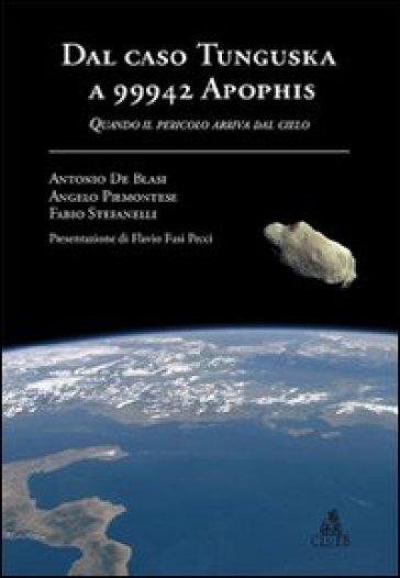 Dal caso Tunguska a 99942 Apophis. Quando il pericolo arriva dal cielo - Antonio De Blasi |