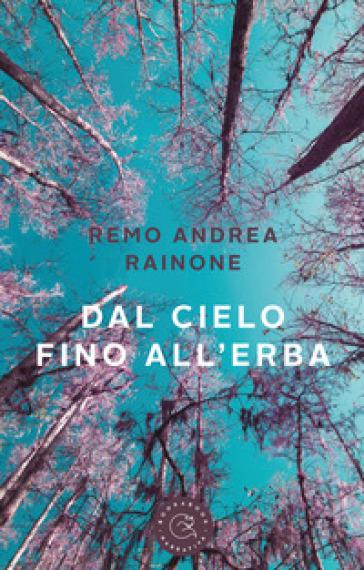 Dal cielo fino all'erba - Remo Andrea Rainone |