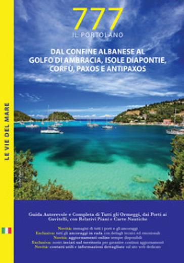 Dal confine albanese al golfo di Ambracia, isole Diapontie, Corfù, Paxos e Antipaxos. Il Portolano. 777 porti e ancoraggi - Dario Silvestro |