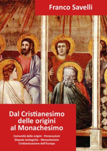 Dal cristianesimo delle origini al monachesimo - Franco Savelli  