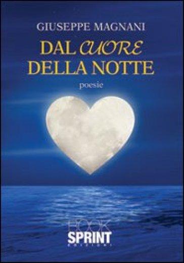 Dal cuore della notte - Giuseppe Magnani  
