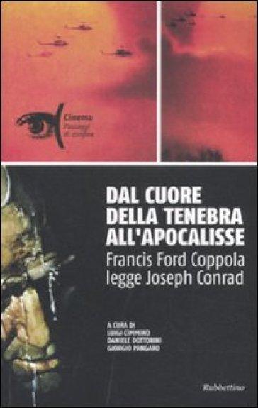 Dal cuore della tenebra all'apocalisse. Francis Ford Coppola legge Joseph Conrad - L. Cimmino |