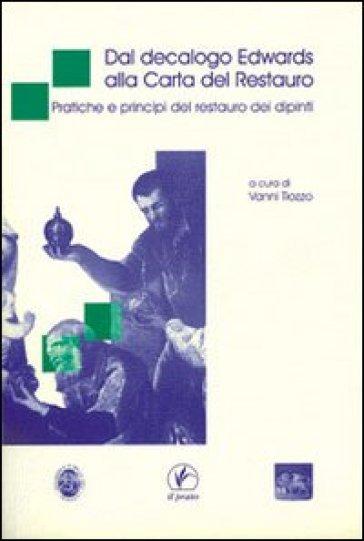 Dal decalogo Edwards alla carta del restauro. Pratiche e principi del restauro dei dipinti - V. Tiozzo |