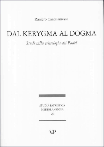 Dal kerygma al dogma. Studi sulla cristologia dei Padri - Raniero Cantalamessa |