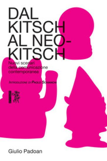 Dal kitsch al neo-kitsch. Nuovi scenari della comunicazione contemporanea - Giulio Padoan | Jonathanterrington.com