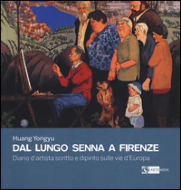 Dal lungo Senna a Firenze. Diario d'artista scritto e dipinto sulle vie d'Europa - Yongyu Huang |