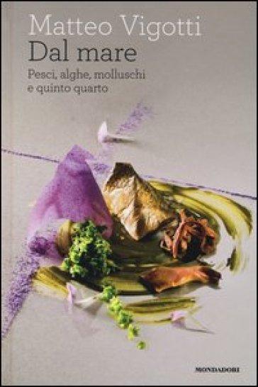 Dal mare. Pesci, alghe, molluschi e quinto quarto - Matteo Vigotti   Rochesterscifianimecon.com