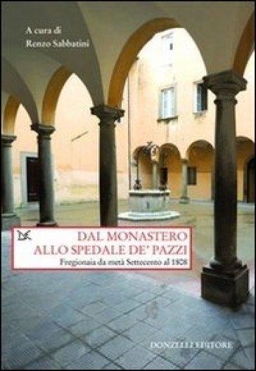 Dal monastero allo spedale de' pazzi. Fregionaia da metà Settecento al 1808 - R. Sabbatini | Rochesterscifianimecon.com